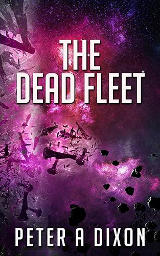 The Dead Fleet by Peter A Dixon